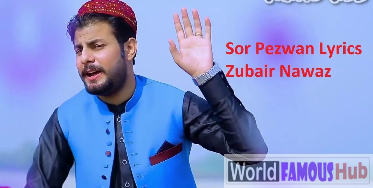 Sor Pezwan lyrics Zubair Nawaz