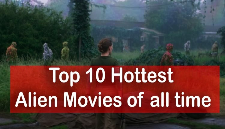 Top 10 Hottest Alien Movies of all time