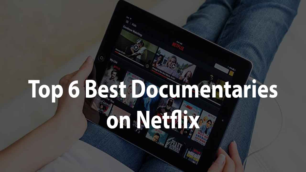 6-best-documentaries-on-netflix
