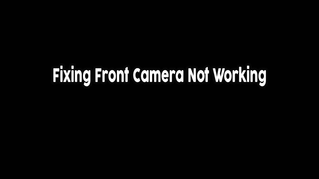 fixing-front-camera-not-working-problem